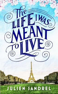 The Life I was Meant to Live: cosy up with this uplifting and heart-warming novel of second chances by Julien Sandrel