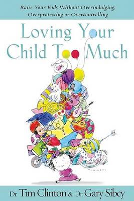 Loving Your Child Too Much by Dr Gary Sibcy