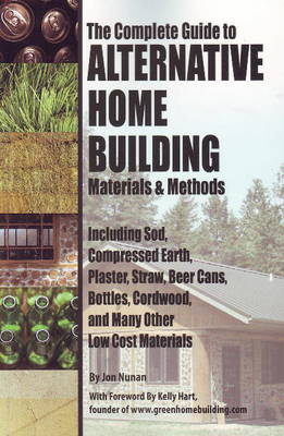 The Complete Guide to Alternative Home Building Materials & Methods by Kathryn Vercillo
