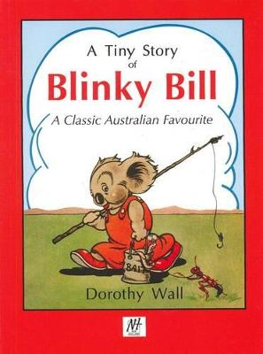 A Tiny Story of Blinky Bill: a Classic Australian Favourite by Dorothy Wall