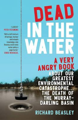 Dead in the Water: A very angry book about our greatest environmental catastrophe. . . the death of the Murray-Darling Basin book