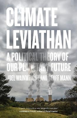 Climate Leviathan: A Political Theory of Our Planetary Future by Joel Wainwright