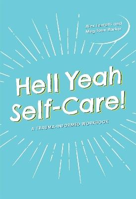 Hell Yeah Self-Care!: A Trauma-Informed Workbook by Meg-John Barker