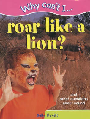WHY CAN'T I ROAR LIKE A LION by Sally Hewitt