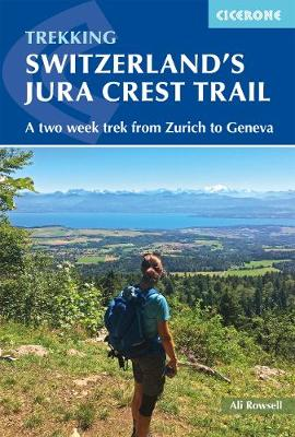 Switzerland's Jura Crest Trail: A two week trek from Zurich to Geneva by Ali Rowsell