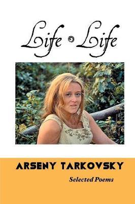Life, Life: Selected Poems by Arseny Tarkovsky