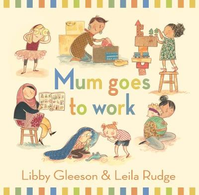 Mum Goes to Work by Gleeson Libby