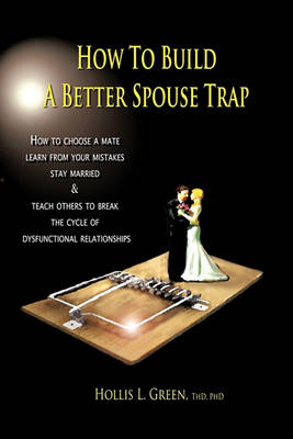 How to Build a Better Spouse Trap by Hollis Lynn Green