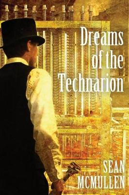 Dreams of the Technarion by Sean McMullen