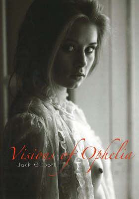 Visions of Ophelia by Jack Gilbert