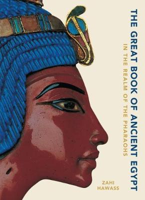 The Great Book of Ancient Egypt New Edition: In the Realm of the Pharaohs by Zahi Hawass