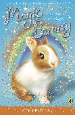Magic Bunny: A Splash of Magic by Sue Bentley