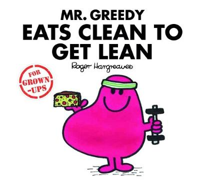Mr Greedy Eats Clean to Get Lean by Roger Hargreaves