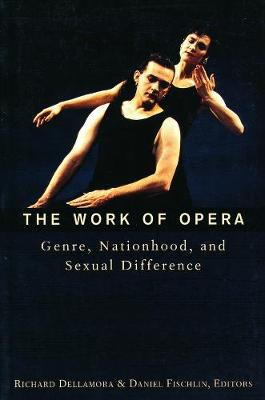 The Work of Opera: Genre, Nationhood, and Sexual Difference book