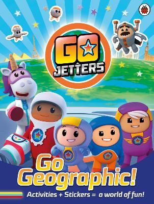 Go Jetters: Go Geographic!: Activities + Stickers = a world of fun! by Go Jetters