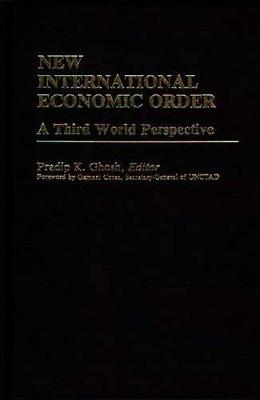 New International Economic Order by Pradip K. Ghosh
