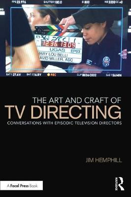 The Art and Craft of TV Directing: Conversations with Episodic Television Directors by Jim Hemphill