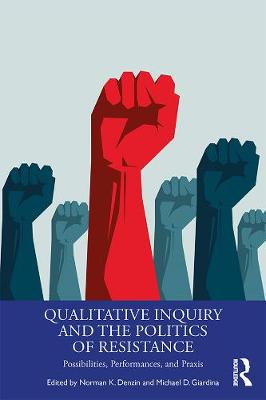 Qualitative Inquiry and the Politics of Resistance: Possibilities, Performances, and Praxis by Norman K. Denzin