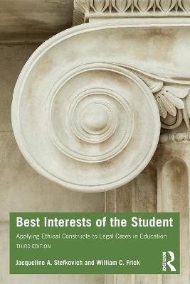 Best Interests of the Student: Applying Ethical Constructs to Legal Cases in Education by Jacqueline A. Stefkovich
