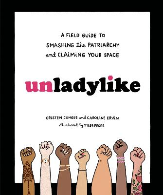 Unladylike: A Field Guide to Smashing the Patriarchy and Claiming Your Space by Cristen Conger