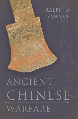 Ancient Chinese Warfare by Ralph D. Sawyer