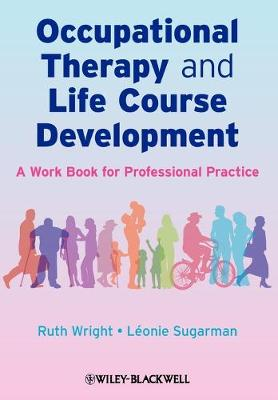 Occupational Therapy and Life Course Development -a Work Book for Professional Practice by Ruth Wright