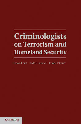 Criminologists on Terrorism and Homeland Security by Brian Forst