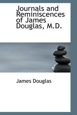 Journals and Reminiscences of James Douglas, M.D. by James Douglas