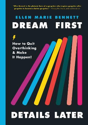 Dream First, Details Later: How to Quit Overthinking and Make It Happen book