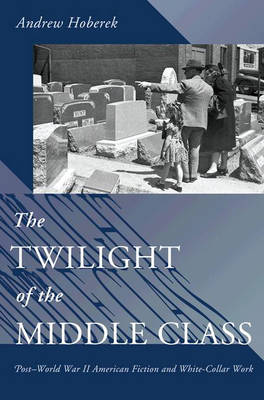 The Twilight of the Middle Class by Andrew Hoberek