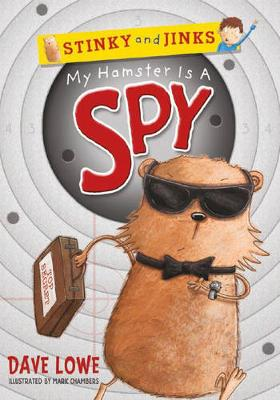 Stinky and Jinks: My Hamster is a Spy by Dave Lowe