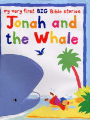 Jonah and the Whale: My Very First BIG Bible Stories by Lois Rock