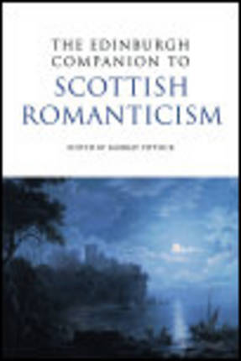 The Edinburgh Companion to Scottish Romanticism by Professor Murray Pittock