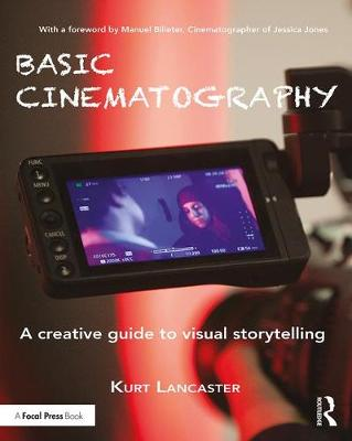 Basic Cinematography: A Creative Guide to Visual Storytelling book