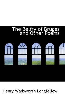 The Belfry of Bruges and Other Poems by Henry Wadsworth Longfellow