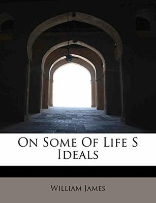 On Some of Life S Ideals by Dr William James