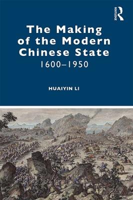 The Making of the Modern Chinese State: 1600-1950 by Huaiyin Li