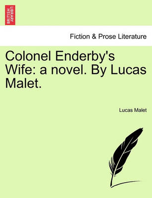 Colonel Enderby's Wife: A Novel. by Lucas Malet. by Lucas Malet