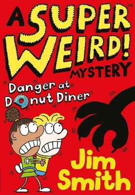 A Super Weird! Mystery: Danger at Donut Diner by Jim Smith