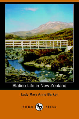 Station Life in New Zealand (Dodo Press) by Lady Mary Anna Barker