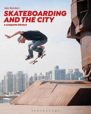 Skateboarding and the City: A Complete History by Professor Iain Borden