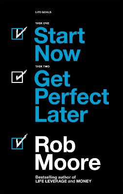 Start Now. Get Perfect Later. by Rob Moore