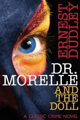 Dr. Morelle and the Doll: A Classic Crime Novel by Ernest Dudley