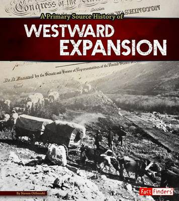 Primary Source History of Westward Expansion by Steven Otfinoski