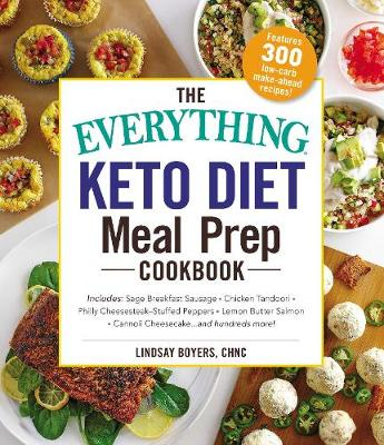 The Everything Keto Diet Meal Prep Cookbook: Includes: Sage Breakfast Sausage, Chicken Tandoori, Philly Cheesesteak-Stuffed Peppers, Lemon Butter Salmon, Cannoli Cheesecake...and Hundreds More! by Lindsay Boyers
