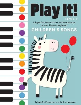 Play It! Children's Songs: A Superfast Way to Learn Awesome Songs on Your Piano or Keyboard by Jennifer Kemmeter