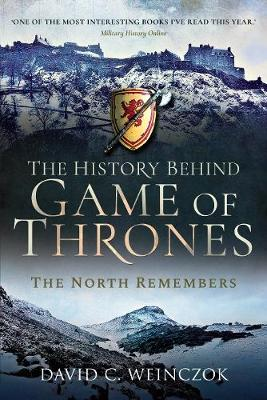 The History Behind Game of Thrones: The North Remembers by David C Weinczok