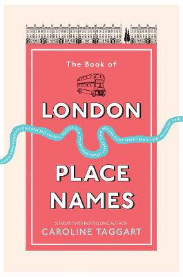 The Book of London Place Names by Caroline Taggart