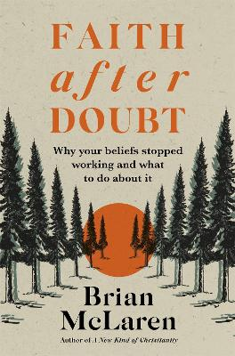 Faith after Doubt: Why Your Beliefs Stopped Working and What to Do About It by Brian D. McLaren