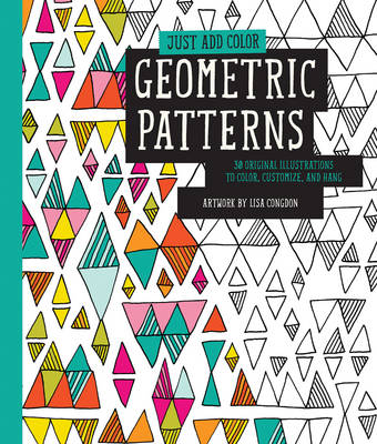 Just Add Color: Geometric Patterns by Lisa Congdon